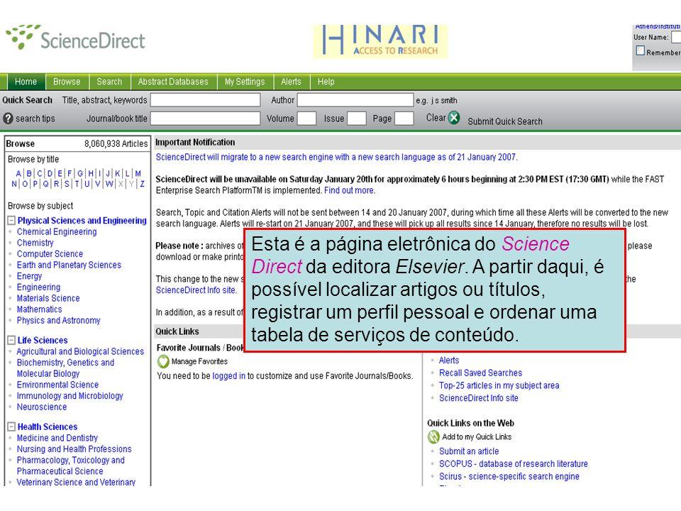 Science Direct 3 Esta é a página eletrônica do Science Direct da editora Elsevier. A partir daqui, é possível localizar artigos ou títulos, registrar