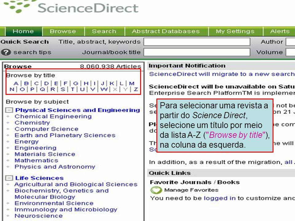 Science Direct 5 Para selecionar uma revista a partir do Science Direct, selecione um título por meio da lista A-Z (