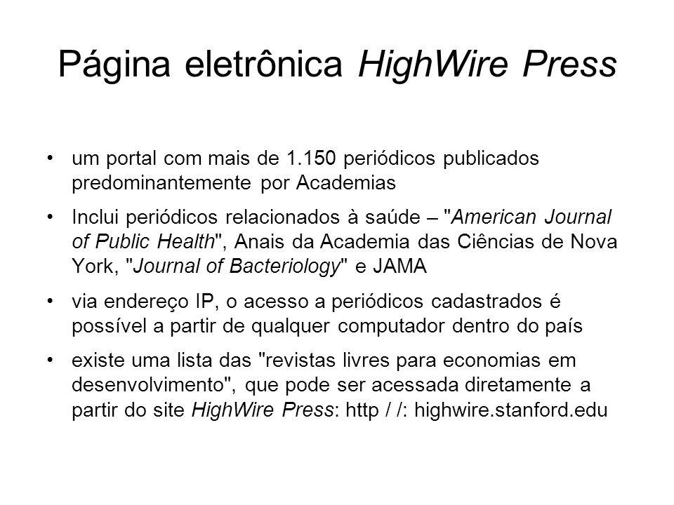 Página eletrônica HighWire Press um portal com mais de 1.150 periódicos publicados predominantemente por Academias Inclui periódicos relacionados à sa