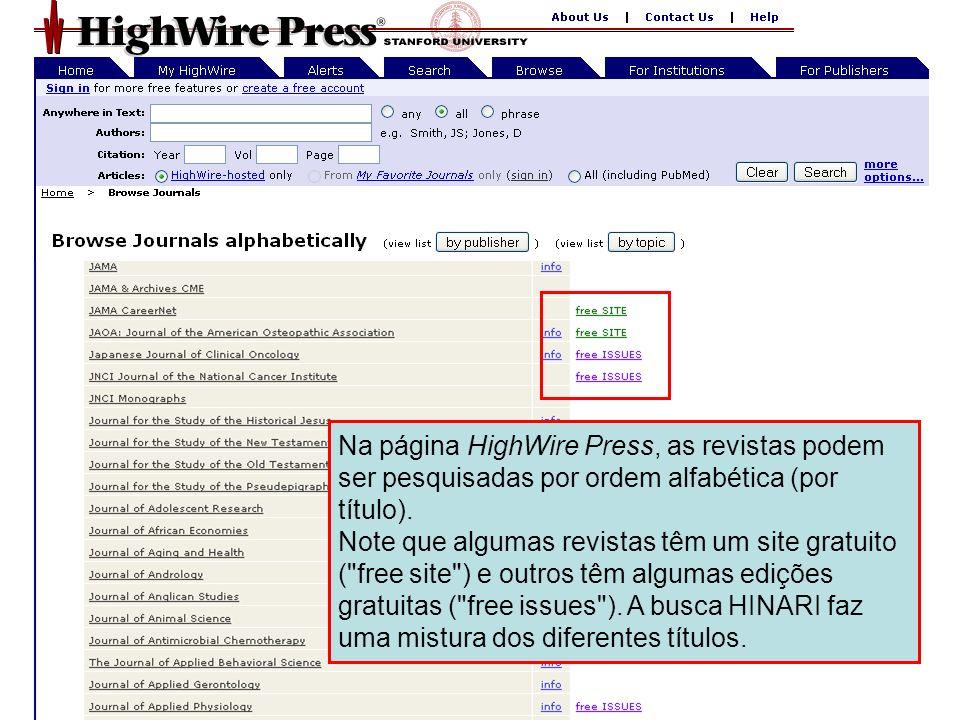 HighWire Press 4 Na página HighWire Press, as revistas podem ser pesquisadas por ordem alfabética (por título). Note que algumas revistas têm um site