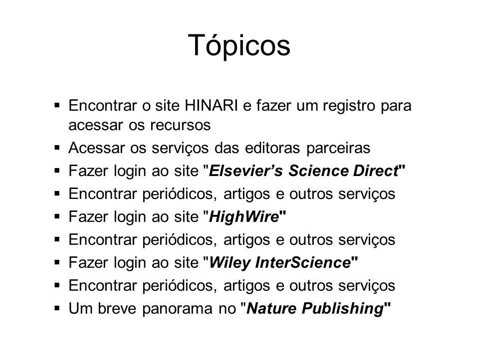 Tópicos Encontrar o site HINARI e fazer um registro para acessar os recursos Acessar os serviços das editoras parceiras Fazer login ao site