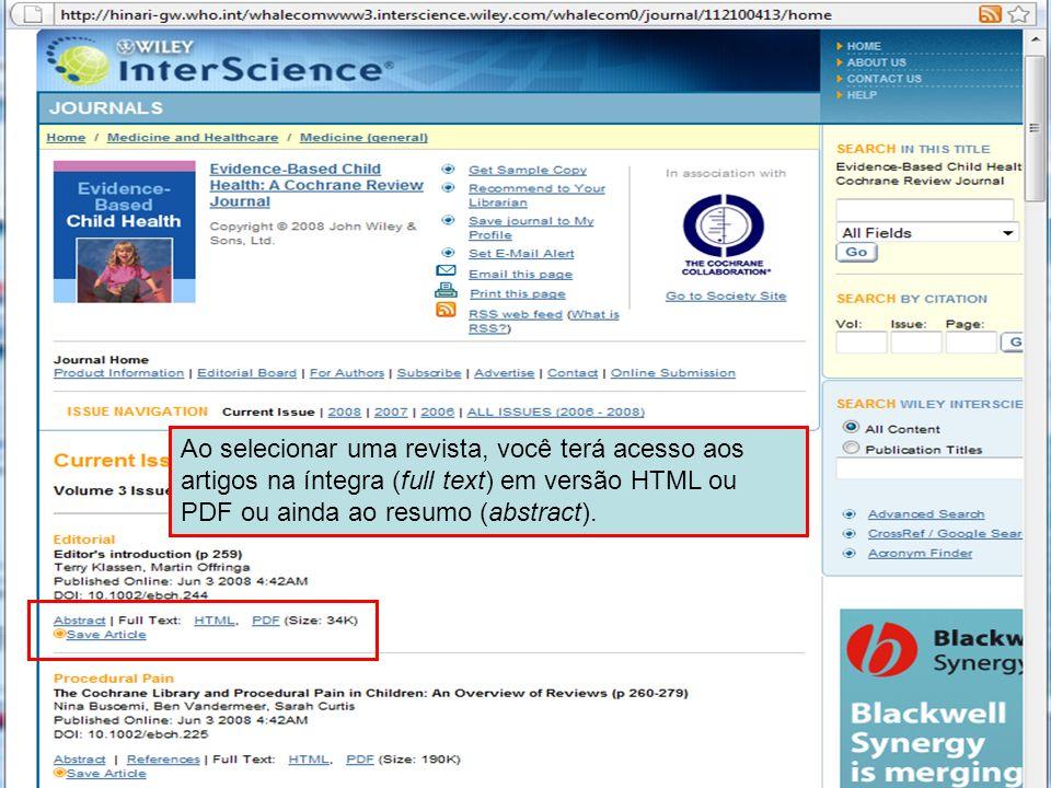 Wiley Interscience 5 Ao selecionar uma revista, você terá acesso aos artigos na íntegra (full text) em versão HTML ou PDF ou ainda ao resumo (abstract