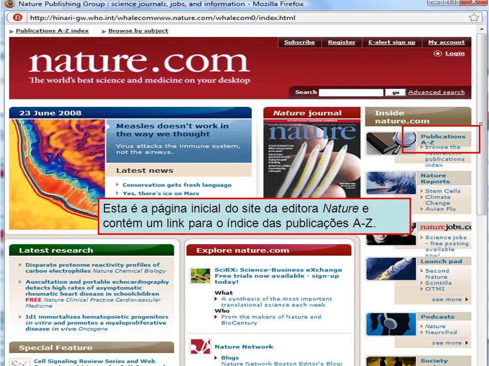 Nature Publishing Intro Page Esta é a página inicial do site da editora Nature e contém um link para o índice das publicações A-Z.