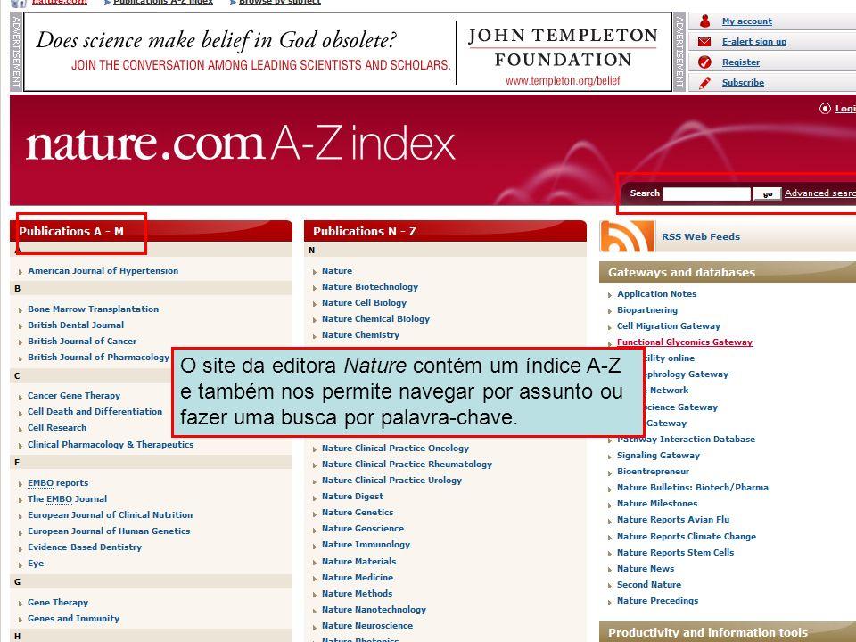 Nature Publishing Title A-Z List O site da editora Nature contém um índice A-Z e também nos permite navegar por assunto ou fazer uma busca por palavra