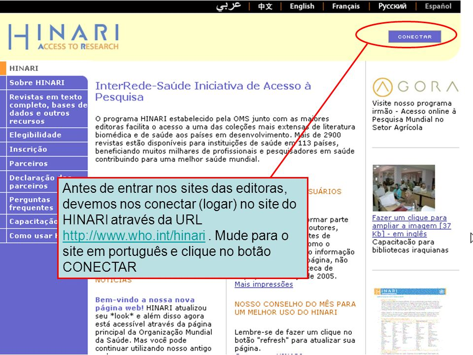 Entrando no site do HINARI 1 Antes de entrar nos sites das editoras, devemos nos conectar (logar) no site do HINARI através da URL http://www.who.int/
