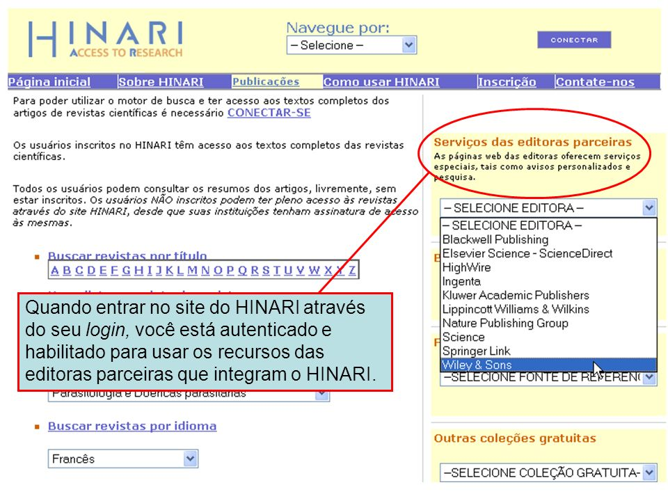 Entrando no HINARI 3 Quando entrar no site do HINARI através do seu login, você está autenticado e habilitado para usar os recursos das editoras parce