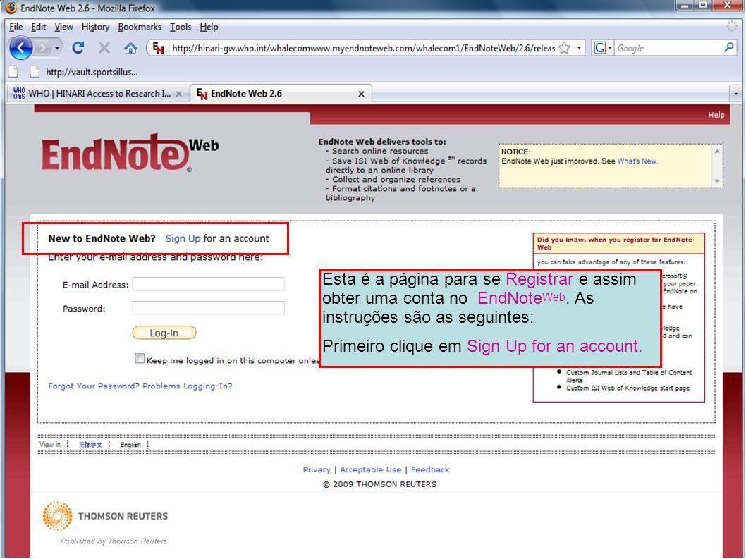 Esta é a página para se Registrar e assim obter uma conta no EndNote Web. As instruções são as seguintes: Primeiro clique em Sign Up for an account.