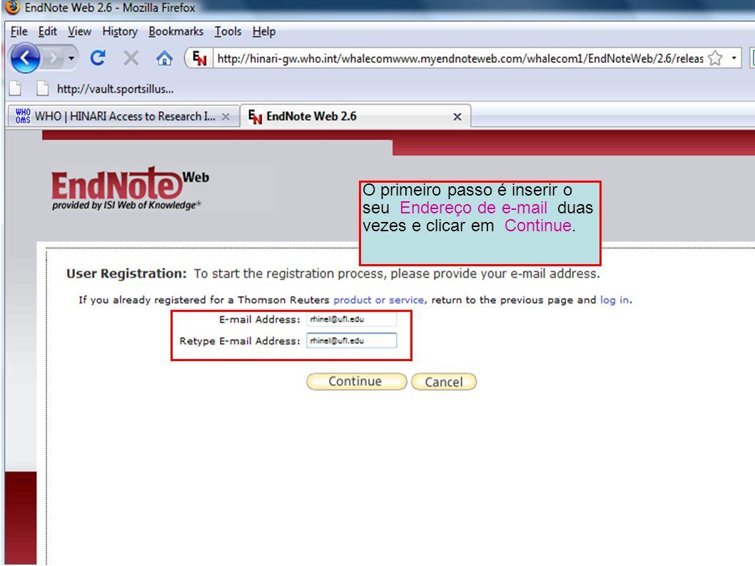 O primeiro passo é inserir o seu Endereço de e-mail duas vezes e clicar em Continue.
