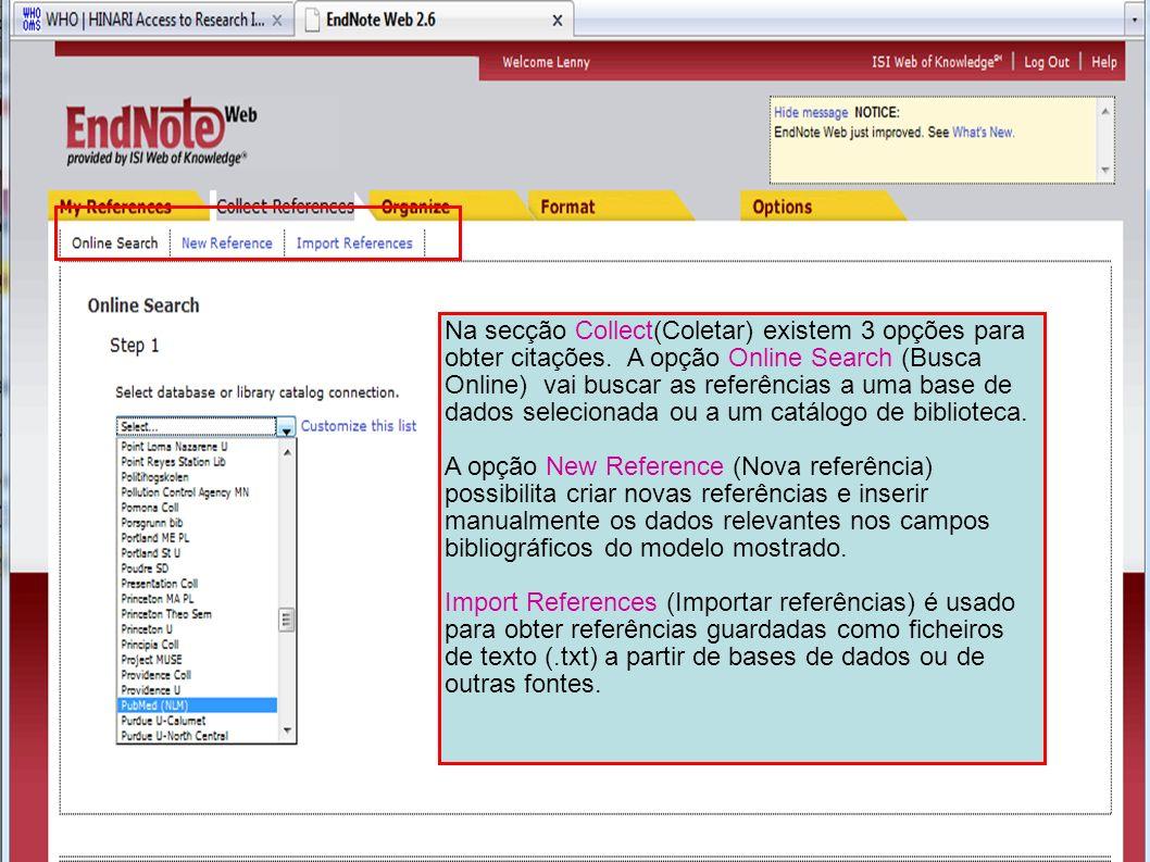 Na secção Collect(Coletar) existem 3 opções para obter citações. A opção Online Search (Busca Online) vai buscar as referências a uma base de dados se