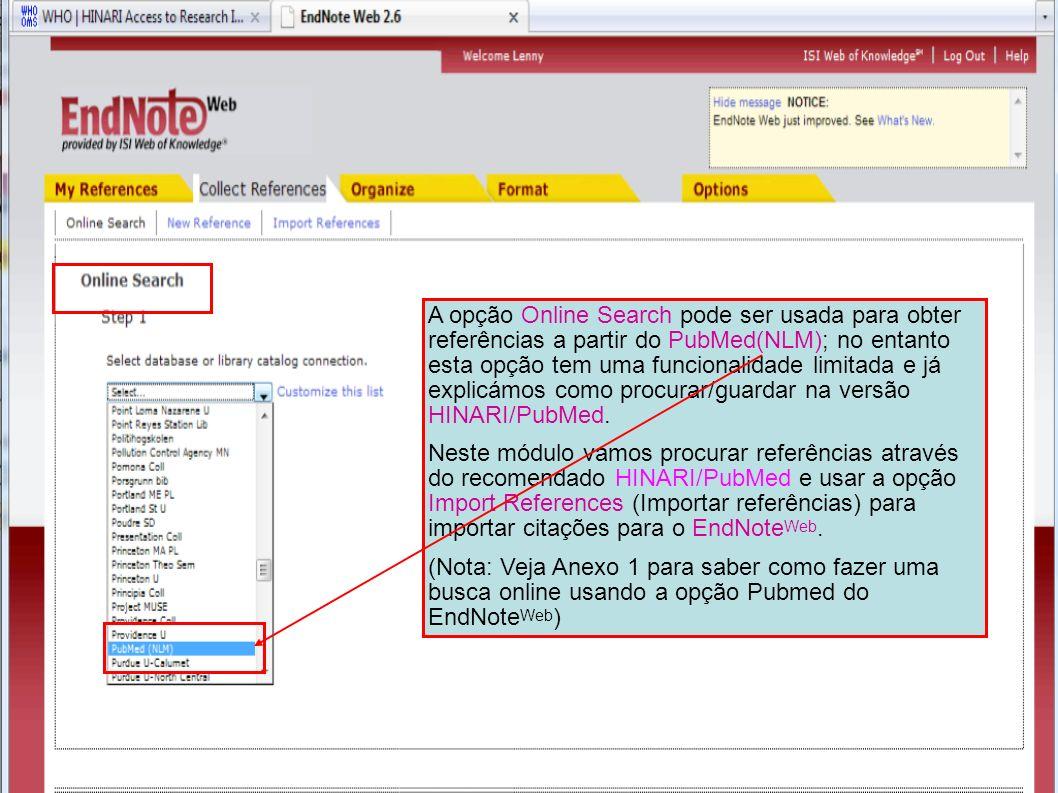` A opção Online Search pode ser usada para obter referências a partir do PubMed(NLM); no entanto esta opção tem uma funcionalidade limitada e já expl