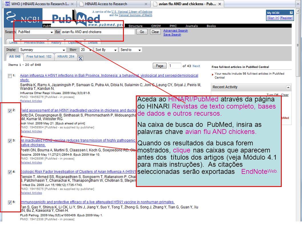 Aceda ao HINARI/PubMed através da página do HINARI Revistas de texto completo, bases de dados e outros recursos. Na caixa de busca do PubMed, insira a
