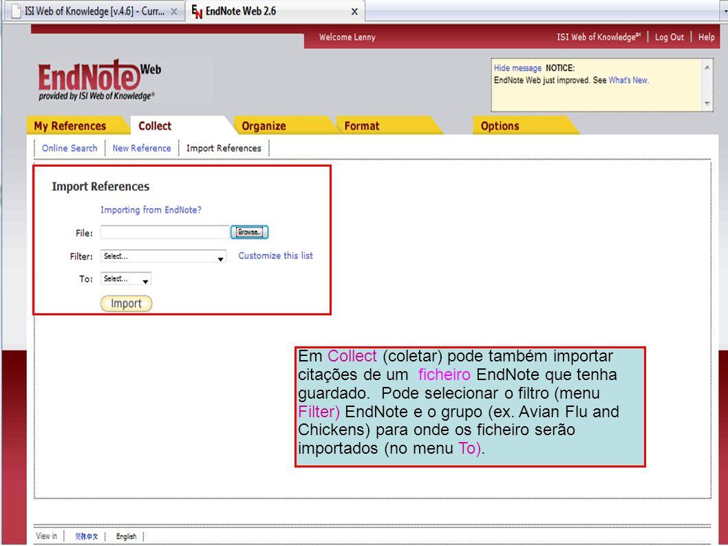 Em Collect (coletar) pode também importar citações de um ficheiro EndNote que tenha guardado. Pode selecionar o filtro (menu Filter) EndNote e o grupo
