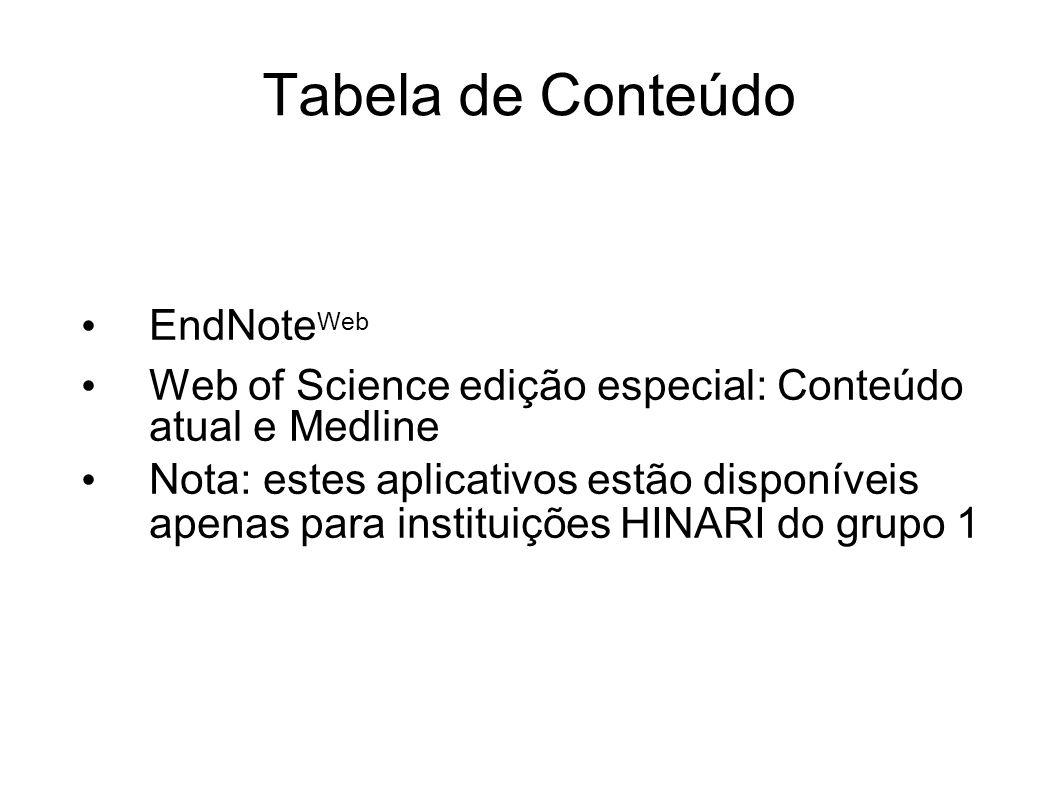 Tabela de Conteúdo EndNote Web Web of Science edição especial: Conteúdo atual e Medline Nota: estes aplicativos estão disponíveis apenas para institui