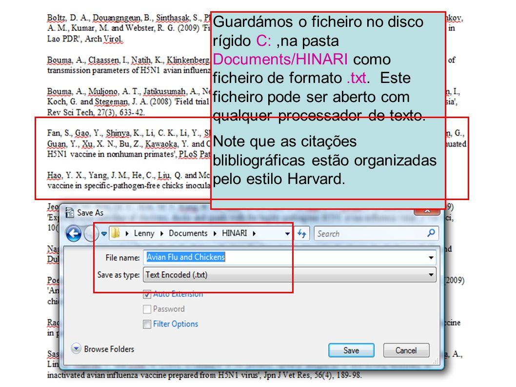 Guardámos o ficheiro no disco rígido C:,na pasta Documents/HINARI como ficheiro de formato.txt. Este ficheiro pode ser aberto com qualquer processador