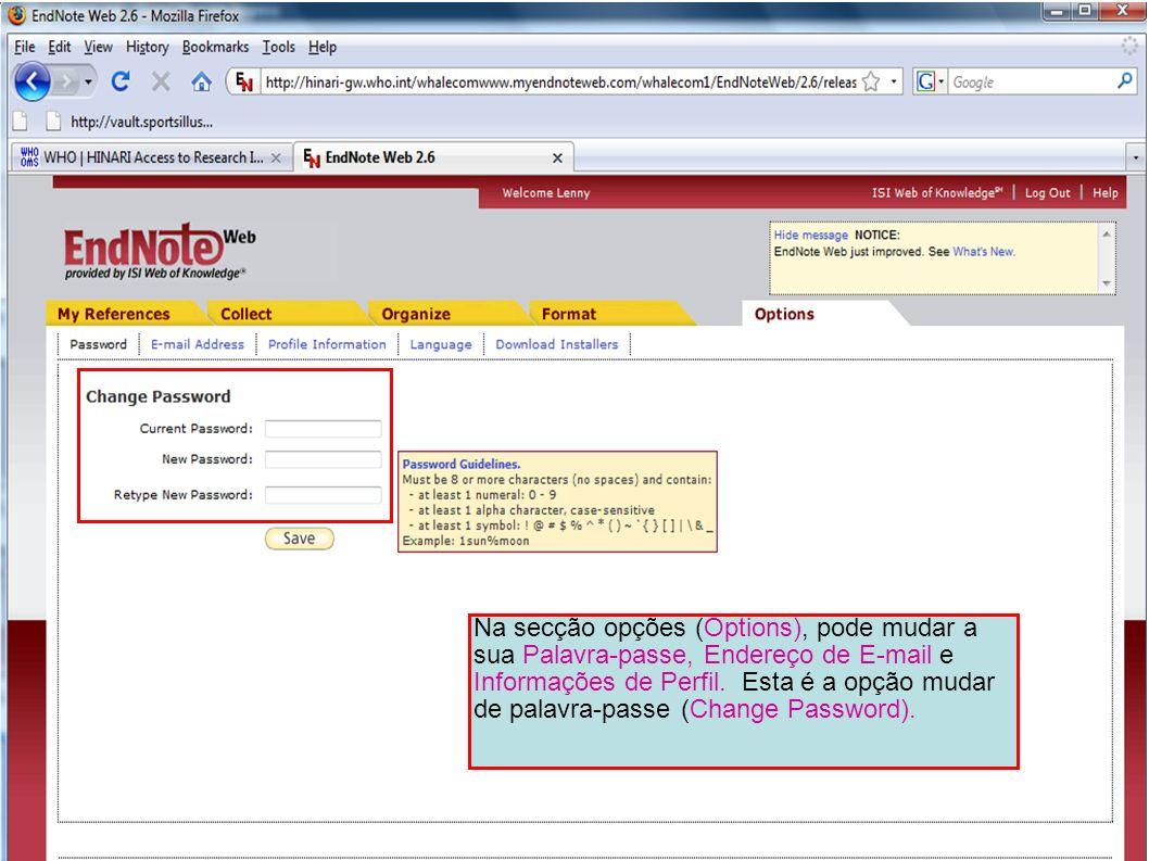 Na secção opções (Options), pode mudar a sua Palavra-passe, Endereço de E-mail e Informações de Perfil. Esta é a opção mudar de palavra-passe (Change