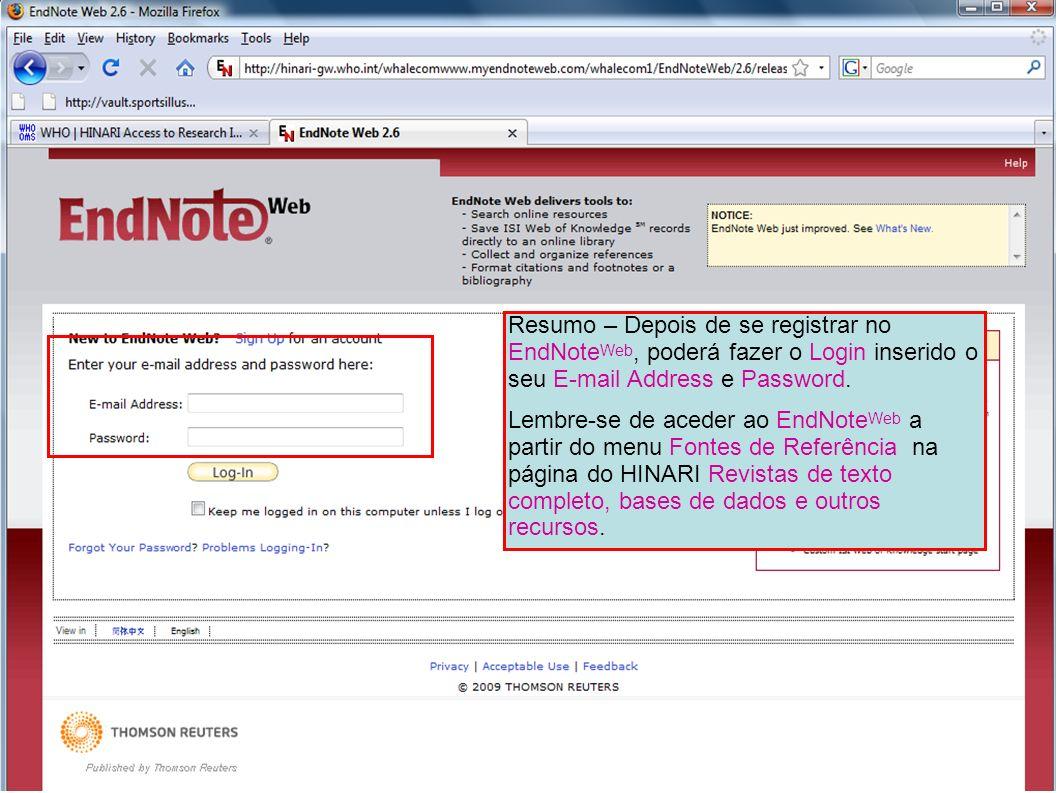 Resumo – Depois de se registrar no EndNote Web, poderá fazer o Login inserido o seu E-mail Address e Password. Lembre-se de aceder ao EndNote Web a pa
