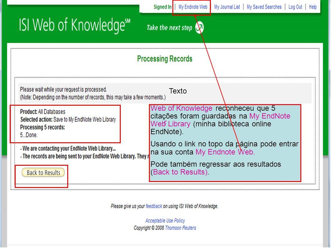 Web of Knowledge reconheceu que 5 citações foram guardadas na My EndNote Web Library (minha biblioteca online EndNote). Usando o link no topo da págin