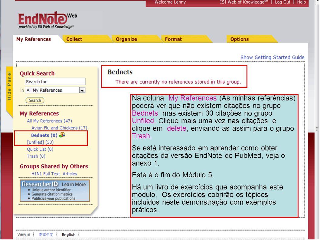 Na coluna My References (As minhas referências) poderá ver que não existem citações no grupo Bednets mas existem 30 citações no grupo Unfiled. Clique