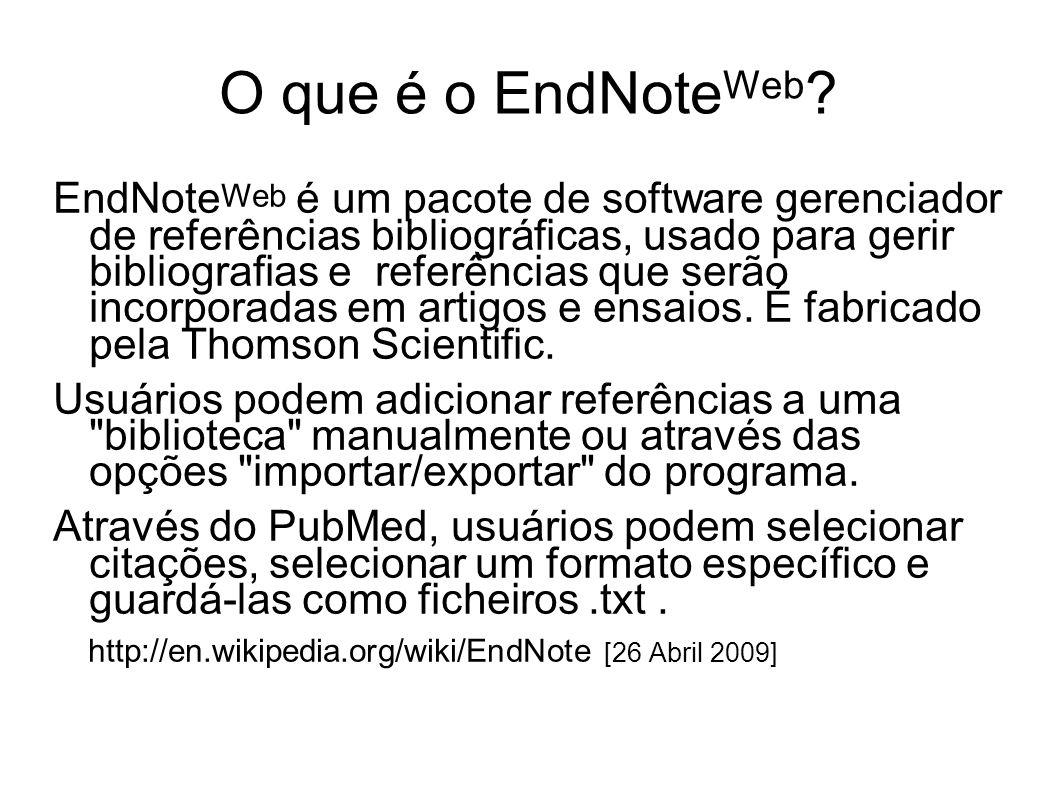 O que é o EndNote Web ? EndNote Web é um pacote de software gerenciador de referências bibliográficas, usado para gerir bibliografias e referências qu