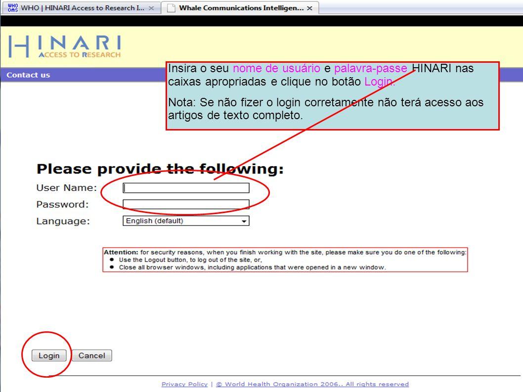 Logging into HINARI 2 Insira o seu nome de usuário e palavra-passe HINARI nas caixas apropriadas e clique no botão Login. Nota: Se não fizer o login c
