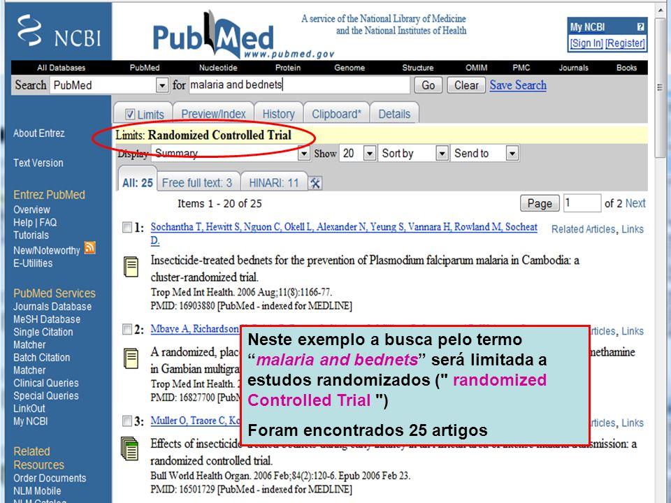 Type of Article Neste exemplo a busca pelo termomalaria and bednets será limitada a estudos randomizados ( randomized Controlled Trial ) Foram encontrados 25 artigos