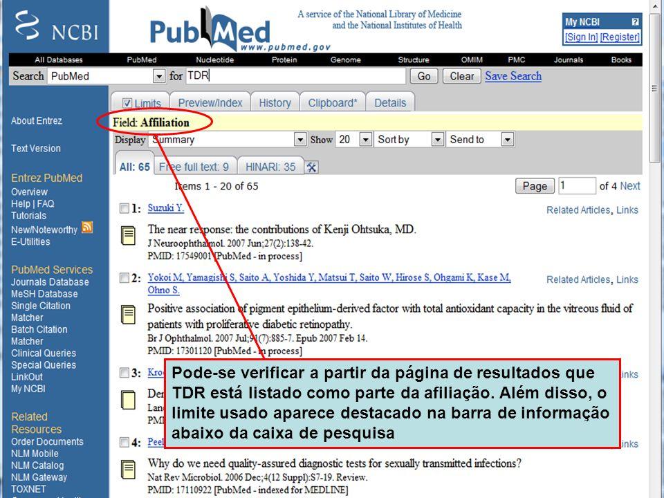 Limit to Fields in PubMed Pode-se verificar a partir da página de resultados que TDR está listado como parte da afiliação. Além disso, o limite usado