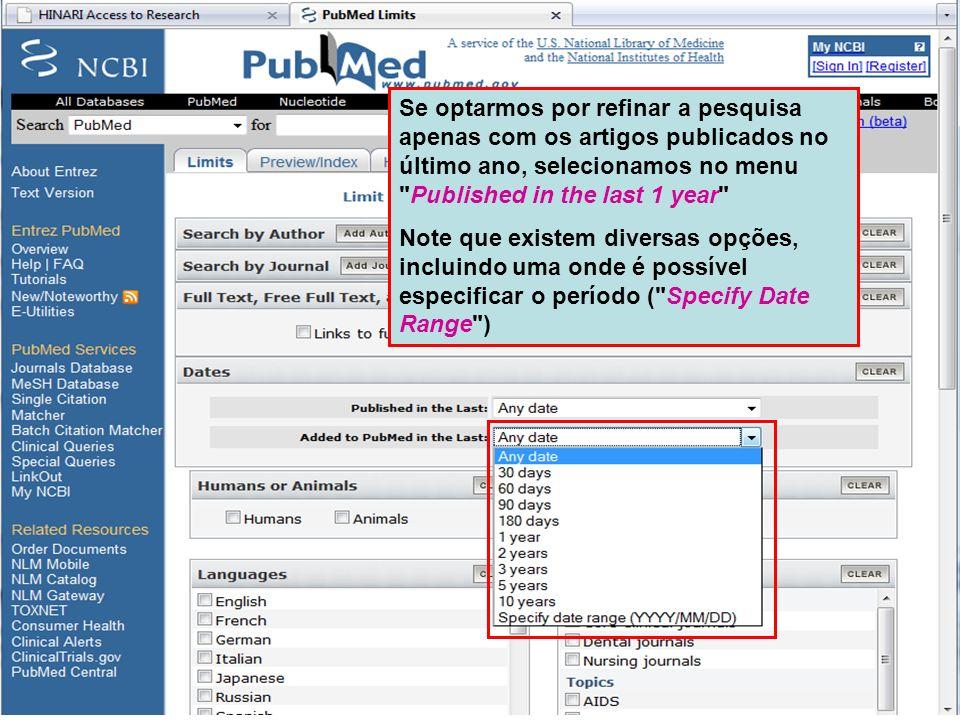 Limit by Publication Date Neste exemplo, a pesquisa foi refinada para os artigos sobre tuberculose e HIV ( TUBERCULOSIS AND HIV ) publicados no último ano( Published in the last 1 year ).