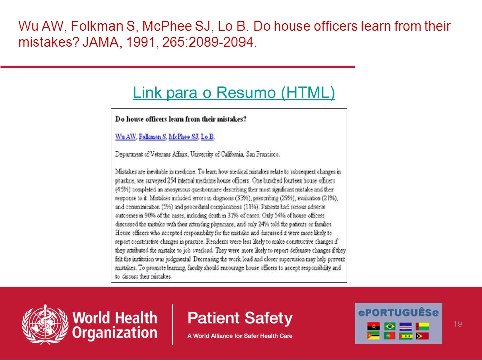 Wu AW, Folkman S, McPhee SJ, Lo B. Do house officers learn from their mistakes? JAMA, 1991, 265:2089-2094. Link para o Resumo (HTML) 19