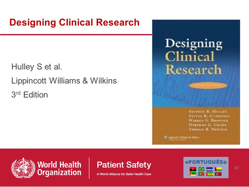 Designing Clinical Research Hulley S et al. Lippincott Williams & Wilkins 3 rd Edition 46