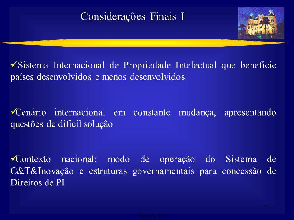 22 Sistema Internacional de Propriedade Intelectual que beneficie países desenvolvidos e menos desenvolvidos Cenário internacional em constante mudanç