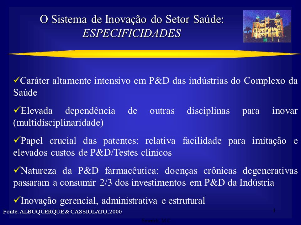4 Emerick, M.C. Caráter altamente intensivo em P&D das indústrias do Complexo da Saúde Elevada dependência de outras disciplinas para inovar (multidis