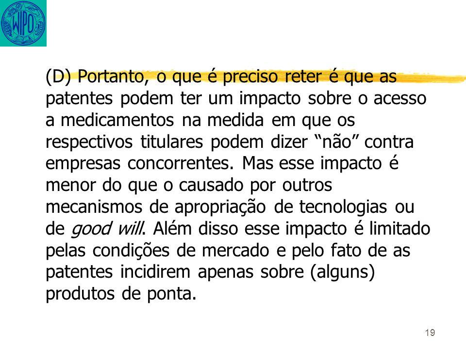 19 (D) Portanto, o que é preciso reter é que as patentes podem ter um impacto sobre o acesso a medicamentos na medida em que os respectivos titulares podem dizer não contra empresas concorrentes.