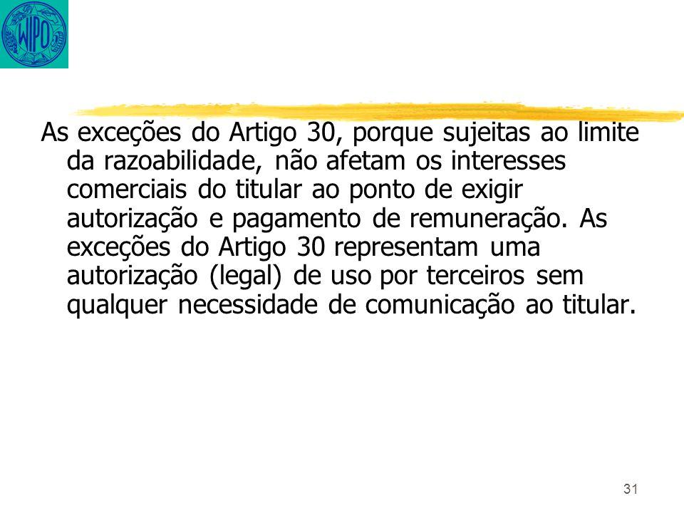 31 As exceções do Artigo 30, porque sujeitas ao limite da razoabilidade, não afetam os interesses comerciais do titular ao ponto de exigir autorização e pagamento de remuneração.