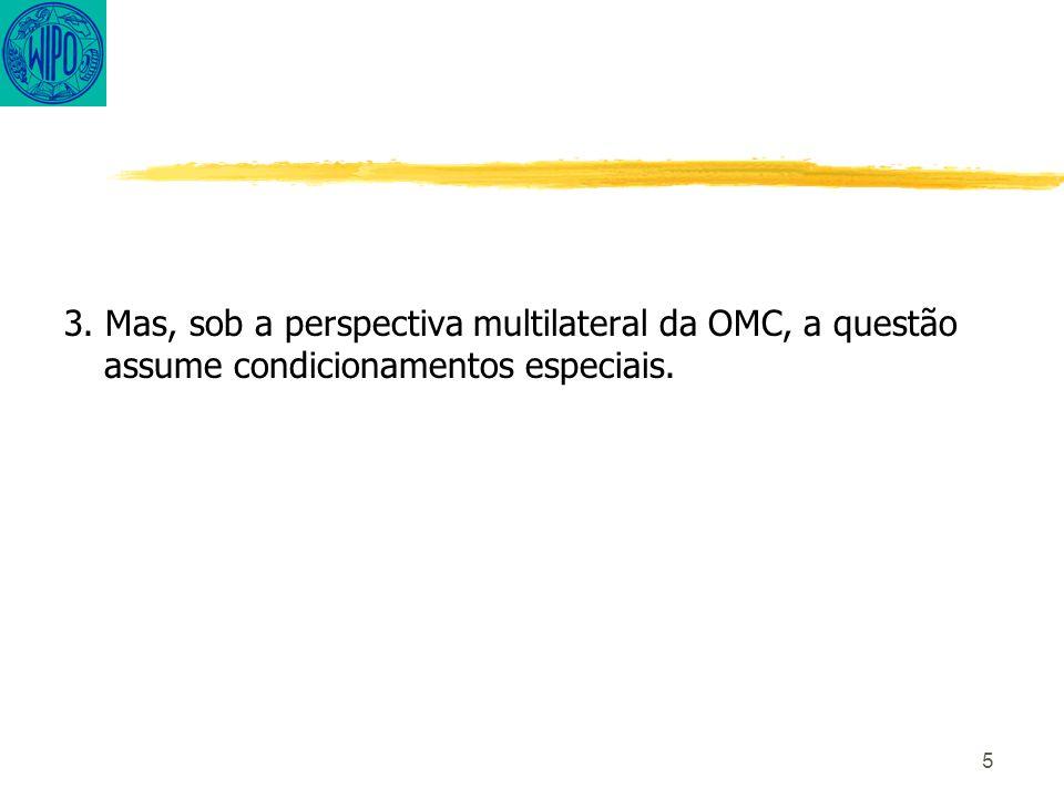 5 3. Mas, sob a perspectiva multilateral da OMC, a questão assume condicionamentos especiais.