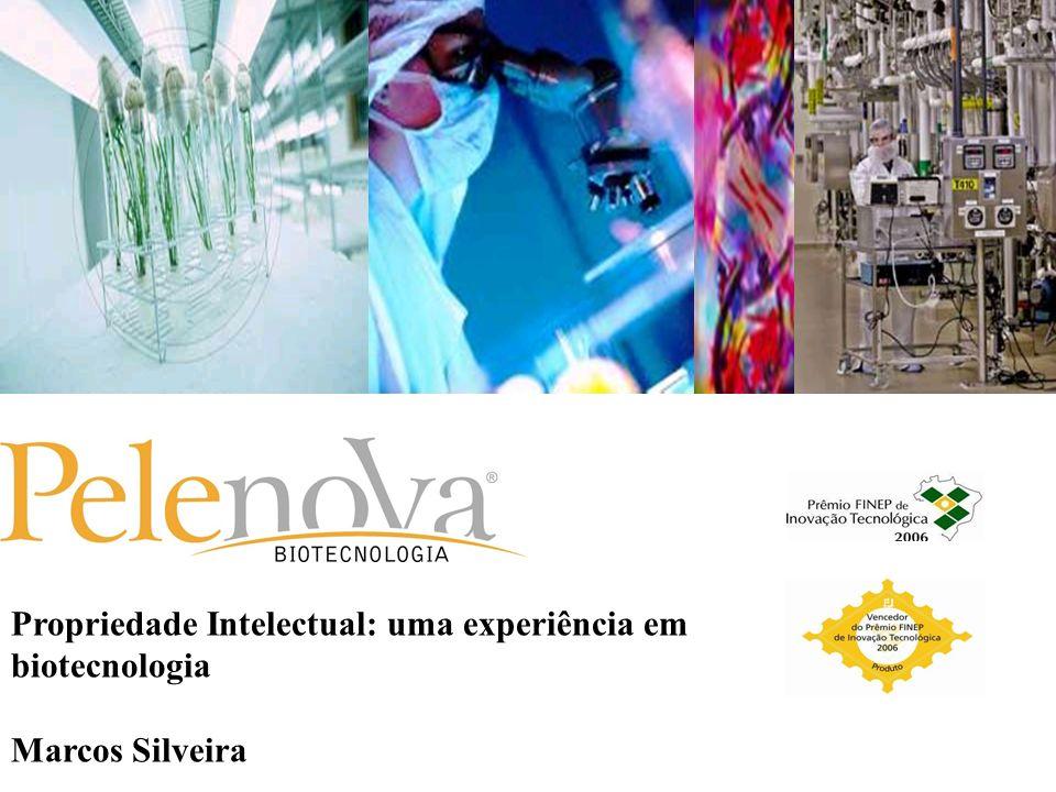 Propriedade Intelectual: uma experiência em biotecnologia Marcos Silveira