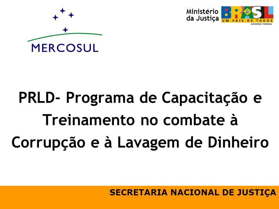 PRLD- Programa de Capacitação e Treinamento no combate à Corrupção e à Lavagem de Dinheiro SECRETARIA NACIONAL DE JUSTIÇA Ministério da Justiça