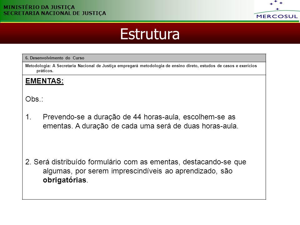 MINISTÉRIO DA JUSTIÇA SECRETARIA NACIONAL DE JUSTIÇA Estrutura 6. Desenvolvimento do Curso Metodologia: A Secretaria Nacional de Justiça empregará met