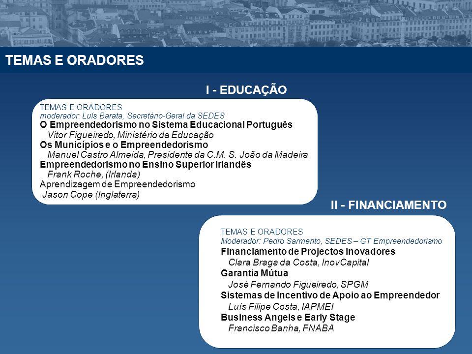 TEMAS E ORADORES moderador: Luís Barata, Secretário-Geral da SEDES O Empreendedorismo no Sistema Educacional Português Vitor Figueiredo, Ministério da