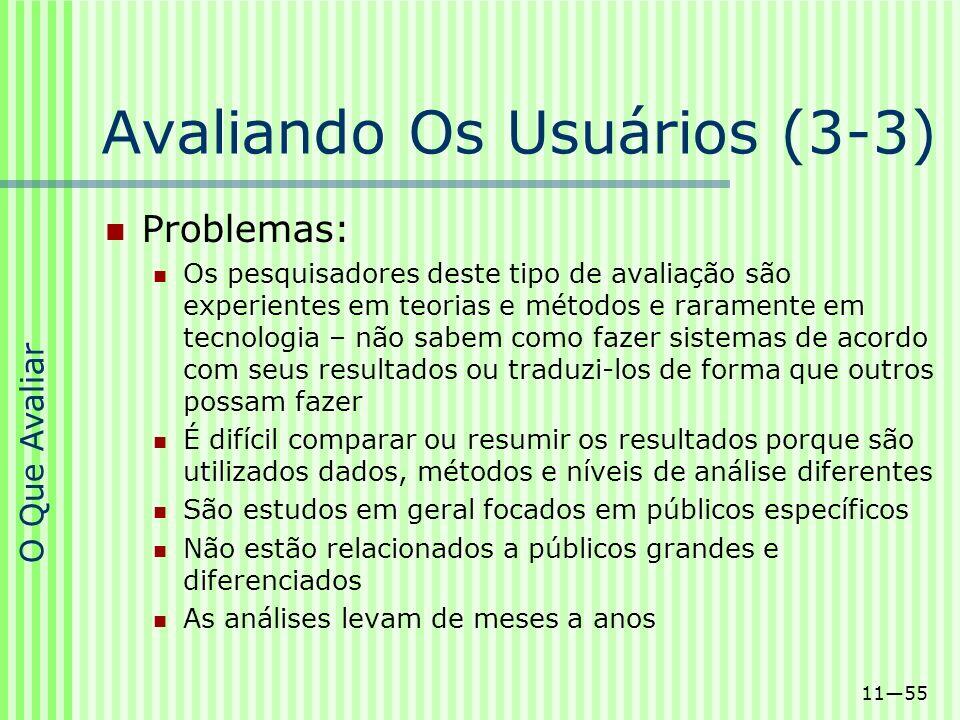 1155 Avaliando Os Usuários (3-3) Problemas: Os pesquisadores deste tipo de avaliação são experientes em teorias e métodos e raramente em tecnologia –