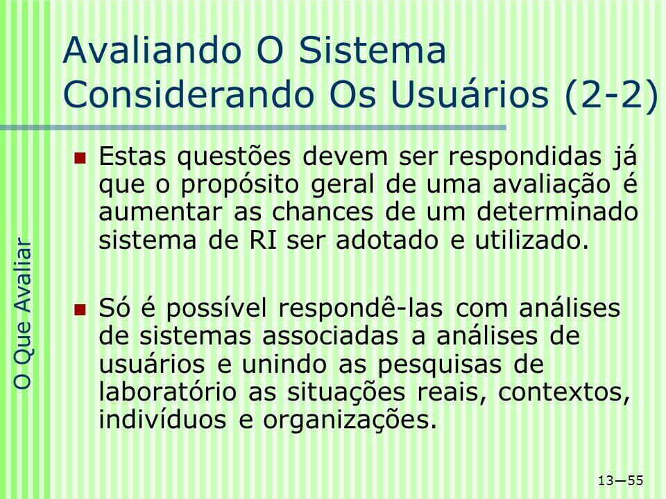 1355 Estas questões devem ser respondidas já que o propósito geral de uma avaliação é aumentar as chances de um determinado sistema de RI ser adotado