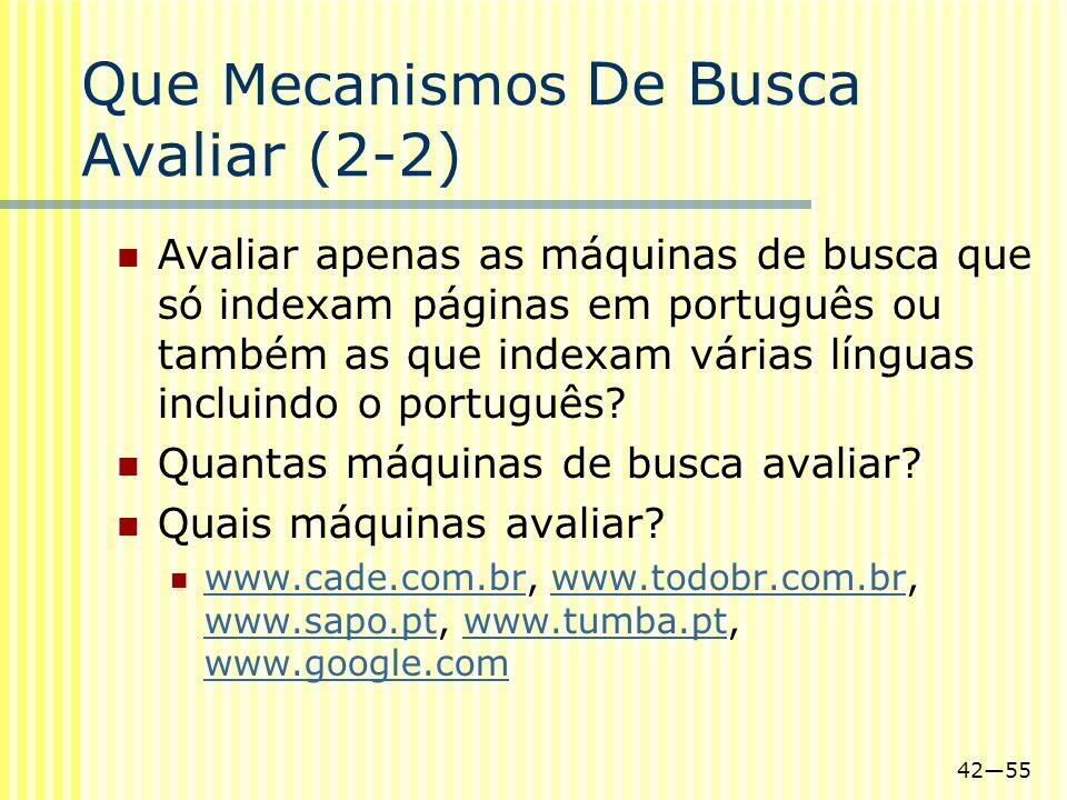 4255 Que Mecanismos De Busca Avaliar (2-2) Avaliar apenas as máquinas de busca que só indexam páginas em português ou também as que indexam várias lín