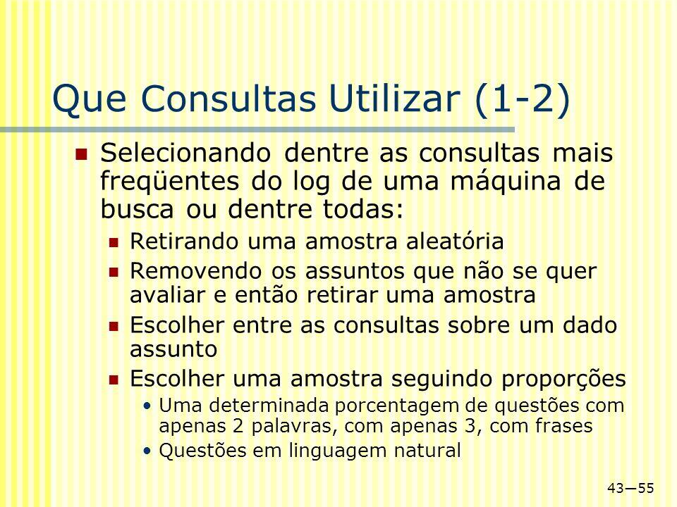4355 Que Consultas Utilizar (1-2) Selecionando dentre as consultas mais freqüentes do log de uma máquina de busca ou dentre todas: Retirando uma amost