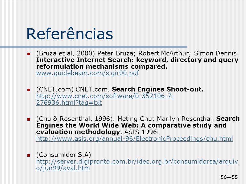 5655 Referências (Bruza et al, 2000) Peter Bruza; Robert McArthur; Simon Dennis. Interactive Internet Search: keyword, directory and query reformulati