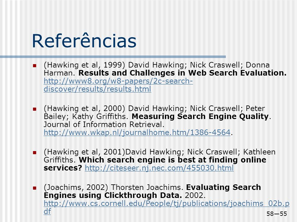 5855 Referências (Hawking et al, 1999) David Hawking; Nick Craswell; Donna Harman. Results and Challenges in Web Search Evaluation. http://www8.org/w8