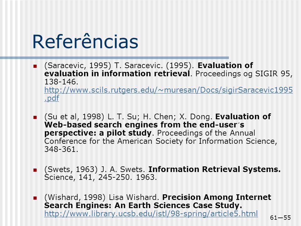 6155 Referências (Saracevic, 1995) T. Saracevic. (1995). Evaluation of evaluation in information retrieval. Proceedings og SIGIR 95, 138-146. http://w