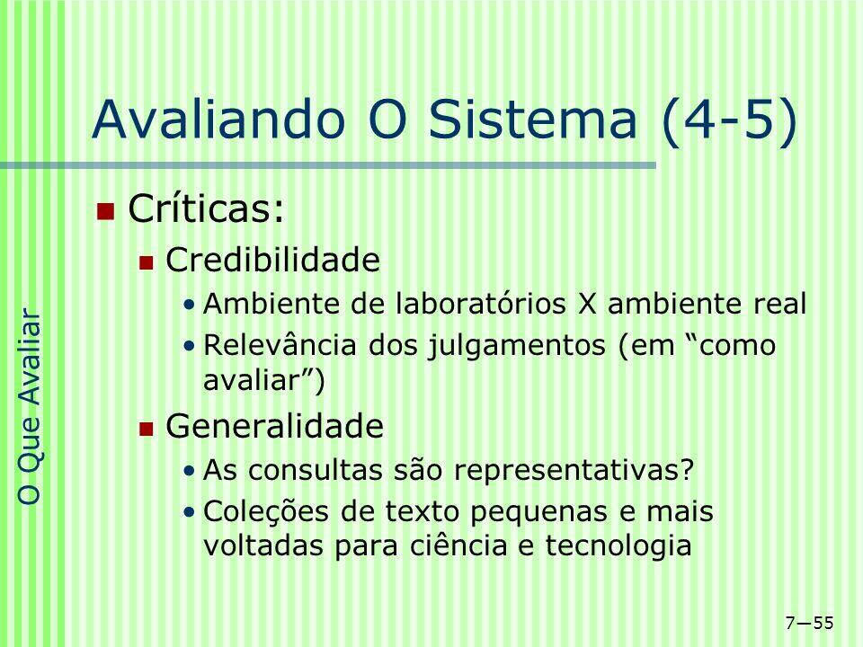 755 Avaliando O Sistema (4-5) Críticas: Credibilidade Ambiente de laboratórios X ambiente real Relevância dos julgamentos (em como avaliar) Generalida