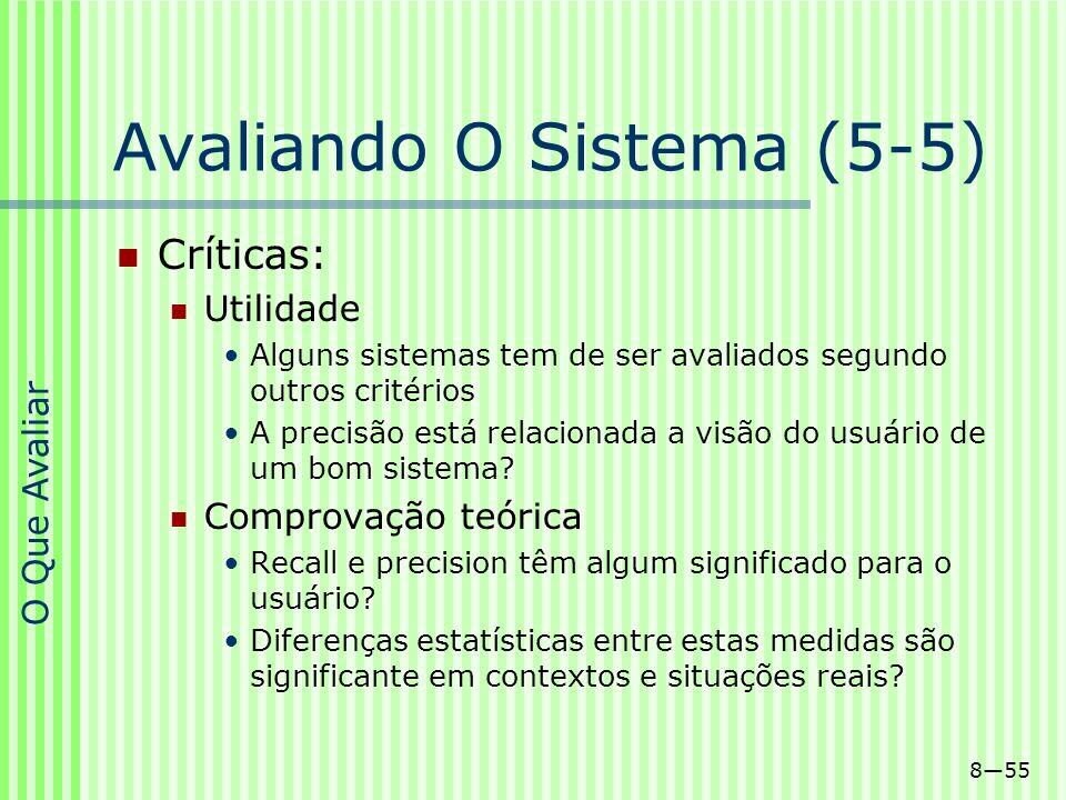 855 Avaliando O Sistema (5-5) Críticas: Utilidade Alguns sistemas tem de ser avaliados segundo outros critérios A precisão está relacionada a visão do