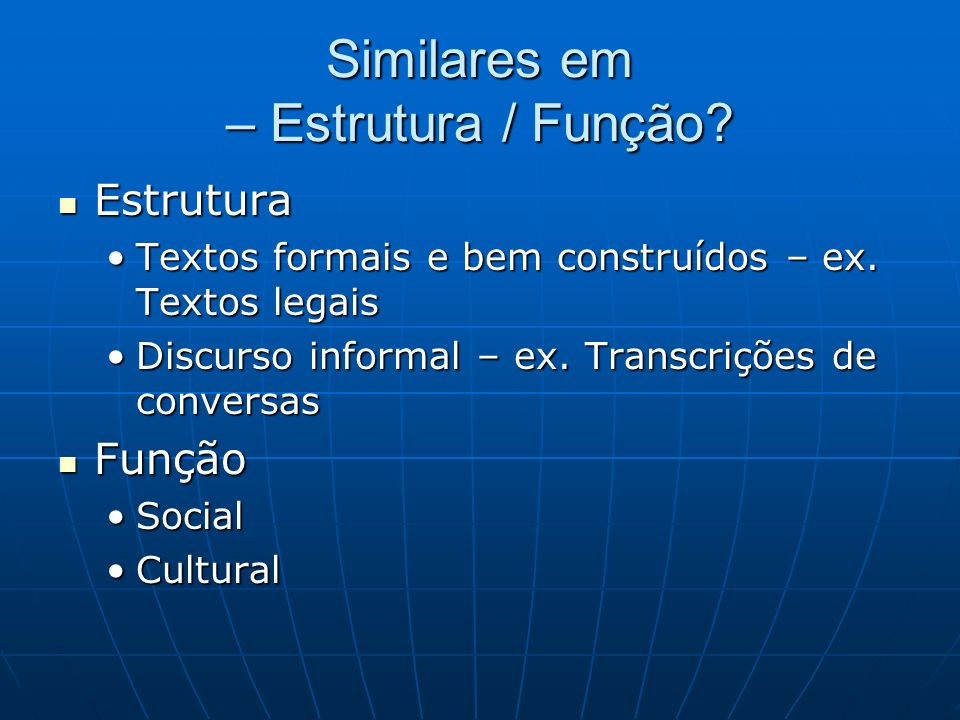 Similares em – Estrutura / Função? Estrutura Estrutura Textos formais e bem construídos – ex. Textos legaisTextos formais e bem construídos – ex. Text