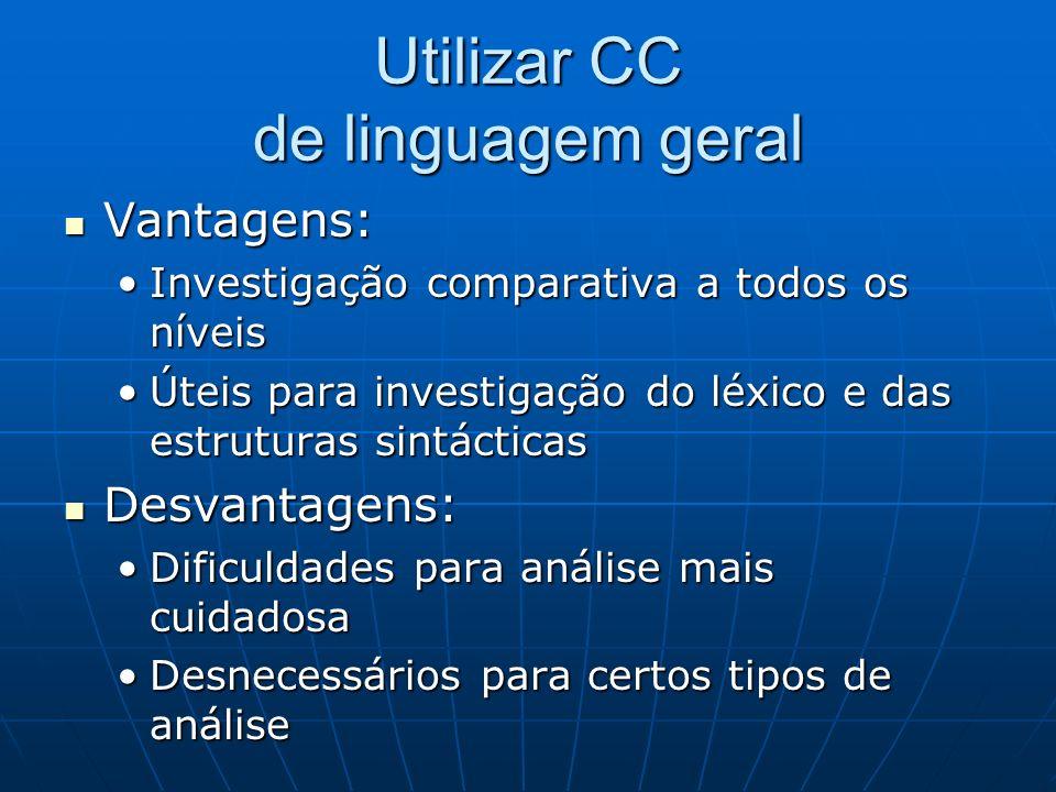 Utilizar CC de linguagem geral Vantagens: Vantagens: Investigação comparativa a todos os níveisInvestigação comparativa a todos os níveis Úteis para i