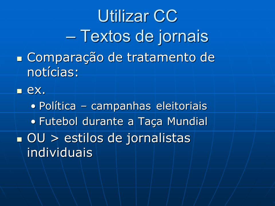 Utilizar CC – Textos de jornais Comparação de tratamento de notícias: Comparação de tratamento de notícias: ex. ex. Política – campanhas eleitoriaisPo